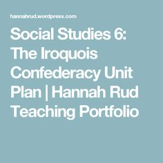 Social Studies The Iroquois Confederacy Unit Plan How To Apply, How To Get, How To Plan, Teaching Portfolio, Iroquois, Unit Plan, Social Studies, Classroom, Study
