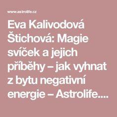 Eva Kalivodová Štichová: Magie svíček a jejich příběhy – jak vyhnat z bytu negativní energie – Astrolife.cz Tarot, Nordic Interior, Better Day, Health Advice, Good Advice, Reiki, Meditation, Quotes, Life