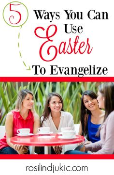 5 Ways You Can Use Easter to Evangelize ⋆ A Little R & R