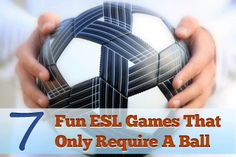 ESL games that require only one item-a ball! Great for classrooms with more space and a wonderful way to involve the whole class.