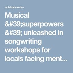 Musical 'superpowers' unleashed in songwriting workshops for locals facing mental health challenges - ABC News (Australian Broadcasting Corporation)