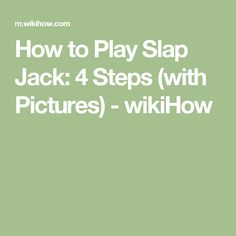How to Play Slap Jack: 4 Steps (with Pictures) - wikiHow