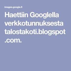 Haettiin Googlella verkkotunnuksesta talostakoti.blogspot.com.