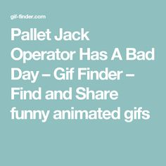 Pallet Jack Operator Has A Bad Day – Gif Finder – Find and Share funny animated gifs