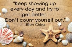 """Keep showing up every day and try to get better. Don't count yourself out."" Ellen Chisa #positivequote"