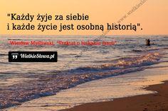 """Każdy żyje za siebiei każde życie jest osobną historią.Wiesław Myśliwski, """"Traktat o łuskaniu fasoli"""""""
