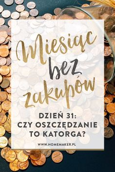 Refleksje po miesiącu szlabanu na szopping: czy oszczędzanie musi być męczarnią?   homemaker.pl @HomemakerPL