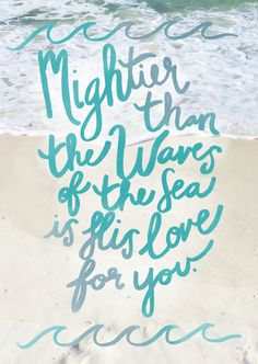 Mightier than the thunders of many waters, mightier than the waves of the sea, the LORD on high is mighty!  Psalm 93:4