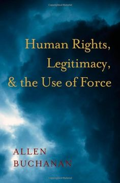 """""""Human rights, legitimacy, and the use of force"""" by Allen Buchanan"""