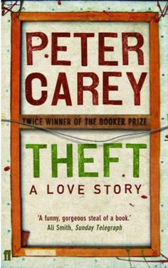 Theft: A Love Story by Peter Carey (2006)