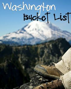 Washington State Bucket List. Since I'm going to be spending a decent amount of time there, anyway, might as well have an official, recommended list of things to do!