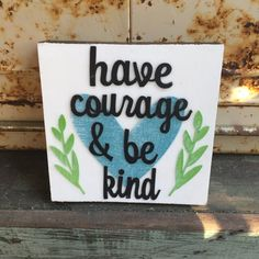 Have Courage & Be Kind  Wood accent block/tile  by WellHungDesigns