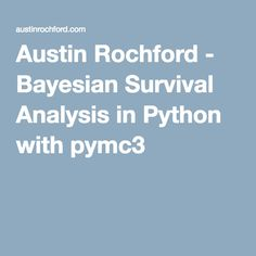 Austin Rochford - Bayesian Survival Analysis in Python with pymc3