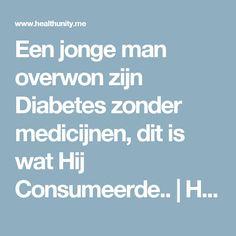 Een jonge man overwon zijn Diabetes zonder medicijnen, dit is wat Hij Consumeerde.. | Health Unity