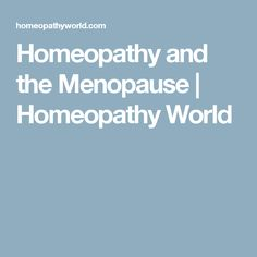 Homeopathy and the Menopause | Homeopathy World
