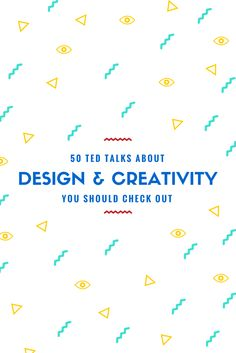 50 Must See TED Talks about Creativity and Design. #TEDtalks #creativity #design #inspiration