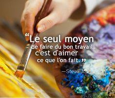 Le seul moyen de faire du bon travail, c'est d'aimer ce que l'on fait - Steve Jobs