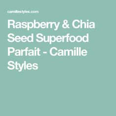 Raspberry & Chia Seed Superfood Parfait - Camille Styles