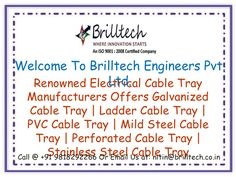 Brilltech Engineers Pvt. Ltd is renowned Cable Tray Manufacturers that serve you all its varieties under the same roof. Moreover, we give a guarantee of its quality because we pass it through various quality tests under the strict guidance.