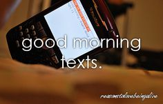 """""""texting a girl 'good morning beautiful' can change her attitude for the day""""  I look forward to mine every morning......weekends included :)"""