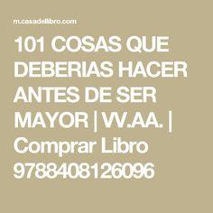101 COSAS QUE DEBERIAS HACER ANTES DE SER MAYOR | VV.AA. | Comprar Libro 9788408126096