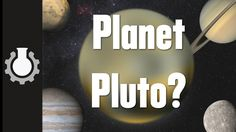Is Pluto a planet? Check out  CGP Grey's other you tubes... short, humorous, educational.