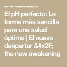 El pH perfecto: La forma más sencilla para una salud óptima | El nuevo despertar / the  new awakening