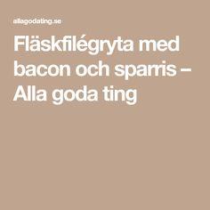 Fläskfilégryta med bacon och sparris – Alla goda ting