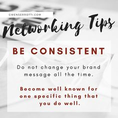 Networking Tips: Be consistent. Do not change your brand message all the time. Become well known for one specific thing that you do well. Your Message, Brand You, You Changed, Effort, Connection, Wellness, Messages, Tips, Advice