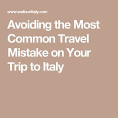 Avoiding the Most Common Travel Mistake on Your Trip to Italy