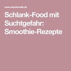 Schlank-Food mit Suchtgefahr: Smoothie-Rezepte