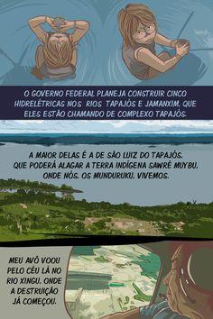 O povo Munduruku luta para salvar o rio Tapajós, do qual depende para viver. A resistência destes índios é contada neste especial em um formato diferente: em quadrinhos assinados por Alexandre de Maio e Júlia Zanolli. O conteúdo também engloba uma matéria sobre a canoada Bye Bye, Xingu, além das ações mais recentes apoiadas pelo Greenpeace para poupar a bacia do Rio Tapajós da construção de hidreéticas.