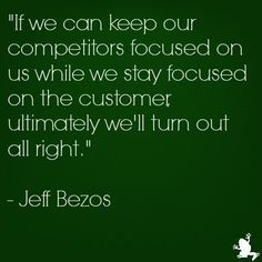 It's not about the competition. It's about the customer. -AK