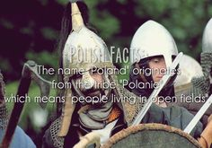 """Polish Facts #10: The name """"Poland"""" originates from the tribe """"Polanie"""" which means """"people living in open fields""""."""