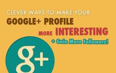 How-to: Build A Strong Google Plus Presence And Get More  -- HOW-TO: Be Interesting in Google Plus (And Gain More Followers) | The SITSGirls