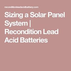 Sizing a Solar Panel System | Recondition Lead Acid Batteries