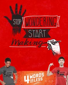 http://www.threadless.com/submission/415451/Stop_Wondering_START_MAKING