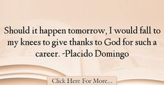 Placido Domingo Quotes About Thankful - 67984