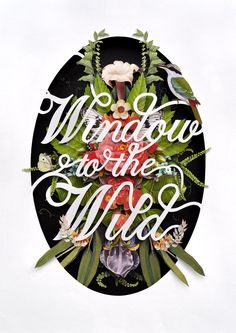 Over the last few days I have been working on a poster for Lost in London Magazine's Chelsea Fringe event. They asked me to create anillustrationthat included the phrase Window to the Wild. Above is the final result, it's an assembled mixture of hand cut typographyand 3D collage. If only my window had a view like that!