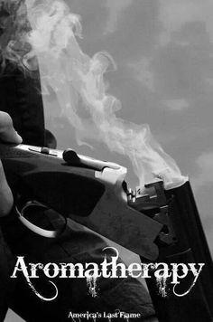 Aromatherapy ... also known as ... Gunpowder therapy