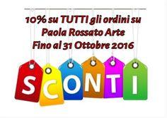 SCONTI del 10% su tutte le creazioni di Paola Rossato Arte fino al 31/10/2016 e con ordini maggiori di 40€ in regalo un porta candele inciso a mano.