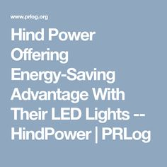 Hind Power Offering Energy-Saving Advantage With Their LED Lights. Hind Power Offering Energy-Saving Advantage With Their LED Lights -