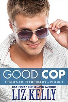 Good Cop: Heroes of Henderson ~ Book 1 - Kindle edition by Liz Kelly. Literature & Fiction Kindle eBooks @ Amazon.com.