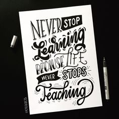 Never stop learning because life never stops teaching!