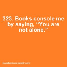 My favorite characters are the ones that feel like they are alone. Altogether, we are all alone. Irony.