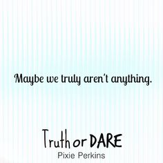 Maybe we truly aren't anything.  #truthordare #pixieperkins #newbook #yafiction #yalovin #yaromance #booksale #bookteaser