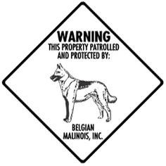 Warning! This property patrolled and protected by: Belgian Malinois, Inc. - Sign