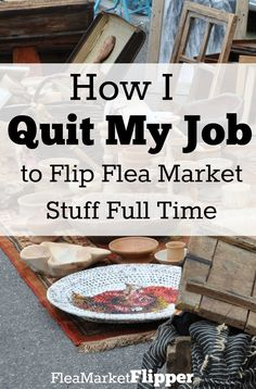 "Quitting my ""real job"" was the best decision ever! It took some nudging of outside sources, but we did it! Full time income from flipping flea market, yard sale, and thrift store items."