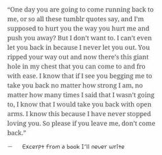 Sad Love Quotes : QUOTATION – Image : Quotes Of the day – Life Quote Excerpt from a book I'll never write Sharing is Caring Sad Love Quotes, True Quotes, Quotes To Live By, Deep Quotes, Qoutes, Heartbroken Quotes, Heartbreak Quotes, Tumblr Quotes, Word Porn