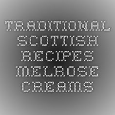 Traditional Scottish Recipes - Melrose Creams